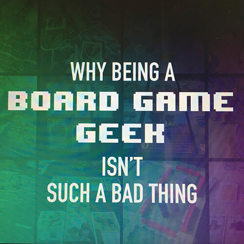 why being a board game geek isn't such a bad thing